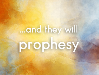 and they will prophesy